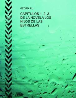 CAPITULOS 1 ,2 ,3 DE LA NOVELA LOS HIJOS DE LAS ESTRELLAS