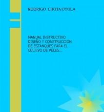 MANUAL INSTRUCTIVO  DISEÑO Y CONSTRUCCIÓN DE ESTANQUES PARA EL CULTIVO DE PECES AMAZÓNICOS