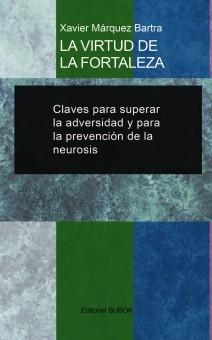 LA VIRTUD DE LA FORTALEZA: Claves para superar la adversidad y para la prevención de la neurosis