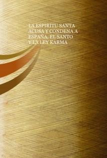 LA ESPIRITU SANTA ACUSA Y CONDENA A ESPAÑA, EL SANTO Y LA LEY KARMA