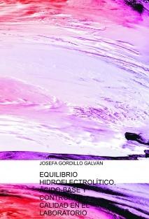 EQUILIBRIO HIDROELECTROLÍTICO, ÁCIDO-BASE Y CONTROL DE CALIDAD EN EL LABORATORIO