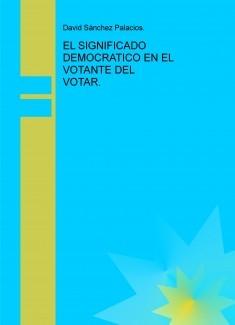 EL SIGNIFICADO DEMOCRATICO EN EL VOTANTE DEL VOTAR.