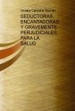 SEDUCTORAS, ENCANTADORAS Y GRAVEMENTE PERJUDICIALES PARA LA SALUD (Guía sobre cómo deshacerse de vecinos, amigos, amantes, maridos y demás familiares molestos)
