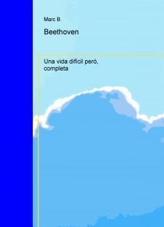 Beethoven, una vida difícil però, completa