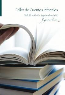 """Taller de Escritura – Cuentos infantiles Vol. 62 - Abril-Septiembre2012. """"YoQuieroEscribir.com"""""""