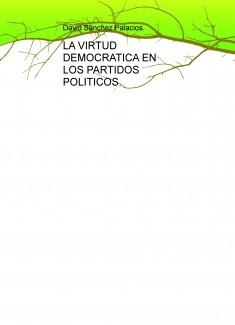 LA VIRTUD DEMOCRATICA EN LOS PARTIDOS POLITICOS.