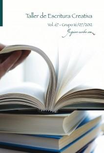"""Taller de Escritura Creativa Vol. 67 - Grupo 16/07/2012. """"YoQuieroEscribir.com"""""""