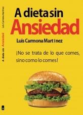 Libro A dieta sin Ansiedad, autor Luis Carmona Martínez