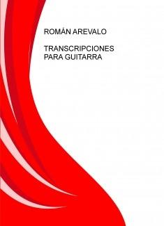 ROMÁN AREVALO TRANSCRIPCIONES PARA GUITARRA