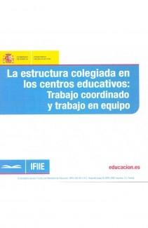 La estructura colegiada en los centros educativos : trabajo coordinado y trabajo en equipo