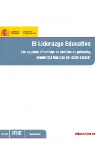 El liderazgo educativo : los equipos directivos en centros de primaria, elementos básicos del éxito escolar
