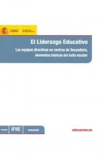 El liderazgo educativo : los equipos directivos en centros de secundaria, elementos básicos del éxito escolar