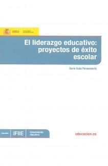 El liderazgo educativo : proyectos de éxito escolar