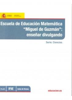 Escuela de educación matemática Miguel de Guzman : enseñar divulgando