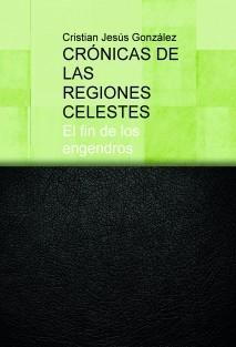 CRÓNICAS DE LAS REGIONES CELESTES. El fin de los engendros