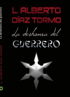 La deshonra del guerrero - L. Alberto Díaz Tormo
