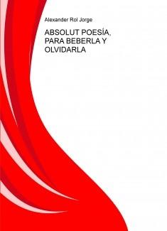 ABSOLUT POESÍA, PARA BEBERLA Y OLVIDARLA