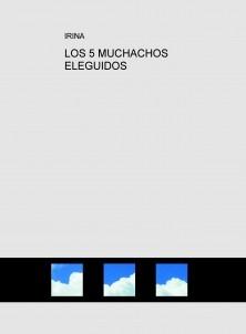 LOS 5 MUCHACHOS ELEGUIDOS