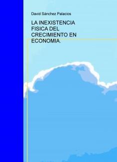LA INEXISTENCIA FISICA DEL CRECIMIENTO EN ECONOMIA.