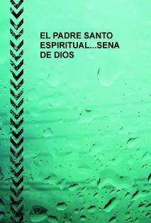 EL PADRE SANTO ESPIRITUAL...SENA DE DIOS