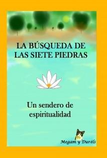 La búsqueda de las siete piedras. Un sendero de espiritualidad