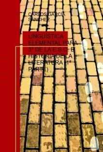 LINGÜÍSTICA ELEMENTAL PARA 3º DE LA E.S.O. E HISTORIA DE LA LITERATURA (1ª PARTE)