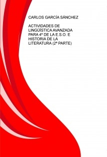 ACTIVIDADES DE LINGÜÍSTICA AVANZADA PARA 4º DE LA E.S.O. E HISTORIA DE LA LITERATURA (2ª PARTE)