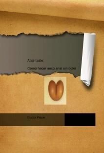 Anal-ízate; como hacer sexo anal sin dolor
