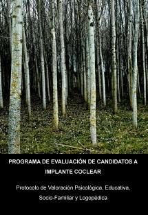 PROGRAMA DE EVALUACIÓN DE CANDIDATOS A IMPLANTE COCLEAR. PROTOCOLO DE VALORACIÓN PSICOLÓGICA, EDUCATIVA, SOCIO-FAMILIAR Y LOGOPÉDICA