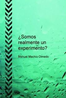 ¿Somos realmente un experimento?