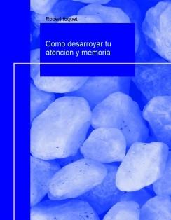 Como desarroyar tu atencion y memoria