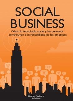 Social Business. Cómo la tecnología social y las personas contribuyen a la rentabilidad de las empresas