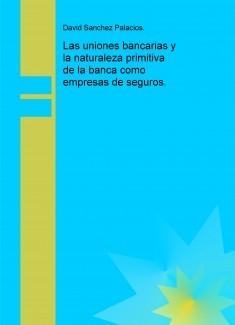 Las uniones bancarias y la naturaleza primitiva de la banca como empresas de seguros.