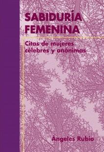 SABIDURÍA FEMENINA   Citas de Mujeres Célebres y Anónimas