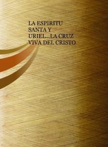 LA ESPIRITU SANTA Y URIEL...LA CRUZ VIVA DEL CRISTO