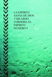 LA ESPIRITU SANTA DE DIOS Y RICARDO CORDERO, EL ESPIRITU NUMERO 9