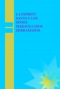 LA ESPIRITU SANTA Y LOS DONES MARAVILLOSOS DERRAMADOS