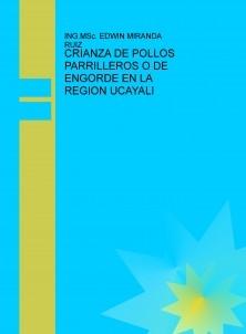 CRIANZA DE POLLOS PARRILLEROS O DE ENGORDE EN LA REGION UCAYALI