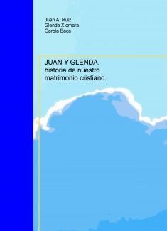 JUAN Y GLENDA, historia de nuestro matrimonio cristiano