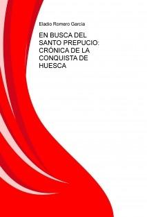 EN BUSCA DEL SANTO PREPUCIO. CRÓNICA DE LA CONQUISTA DE HUESCA