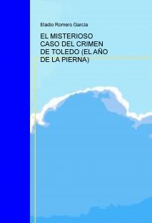 EL MISTERIOSO CASO DEL CRIMEN DE TOLEDO (EL AÑO DE LA PIERNA)