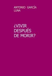 ¿VIVIR DESPUÉS DE MORIR?