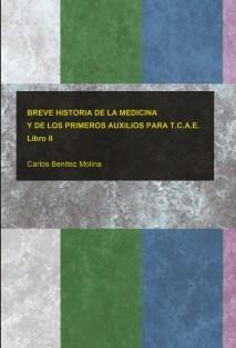 BREVE HISTORIA DE LA MEDICINA Y DE LOS PRIMEROS AUXILIOS PARA T.C.A.E. Libro II