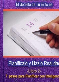 Planificalo y Hazlo Realidad . 7 pasos para planificar con inteligencia y pasar a la acción