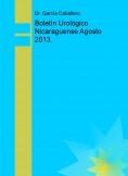 Boletín Urológico Nicaraguense Agosto 2013.