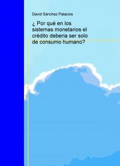 ¿Por qué en los sistemas monetarios el crédito debería ser solo de consumo humano?