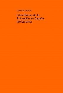 Libro Blanco de la Animación en España (2012)(Link)
