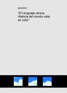 """""""El Lenguaje versus, Historia del mundo vista en color"""""""