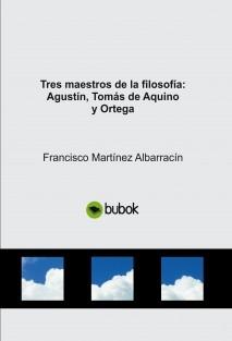 Tres maestros de la filosofía: Agustín, Tomás de Aquino y Ortega