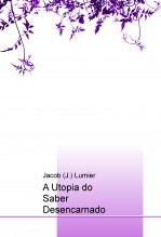 Libro A Utopia do Saber Desencarnado, autor Jacob J. Lumier